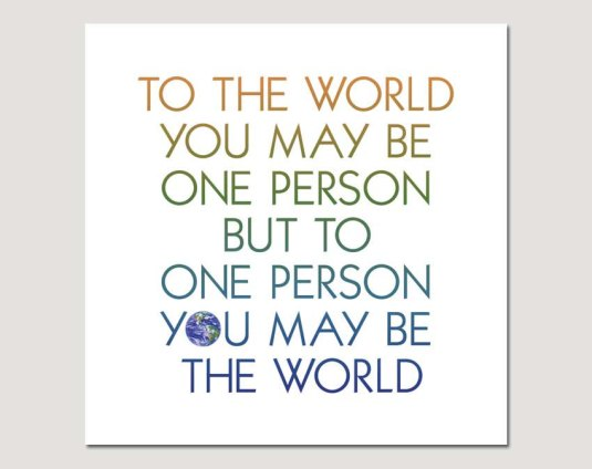 to-the-world-you-may-be-just-one-person-but-to-one-person-you-may-be-the-world-48