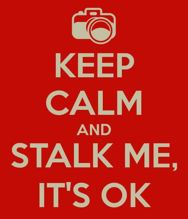 Keep calm and stalk me